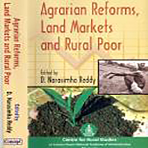 Agrarian Reforms, Land Markets and Rural Poor Edited by D. Narasimha Reddy, 2009, Concept Publishing Company, New Delhi