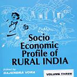 Socio-Economic Profile of Rural India: Volume Three (North-Central & Western India) Edited by Prof. Rajendra Vora, 2005, Concept Publishing Company, New Delhi