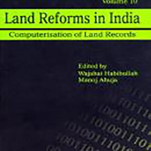 Land Reforms in India (Vol. 10): Computerisation of Land Records Edited by Shri Wajahat Habibullah and Shri Manoj Ahuja, 2005, Sage Publications, New Delhi