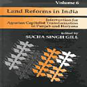 Land Reforms in India: Volume.6- Intervention for Agrarian Capitalist Transformation in Punjab and Haryana Edited by Sucha Singh Gill, 2001, Sage Publications, New Delhi.