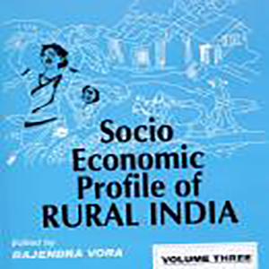 Socio-Economic Profile of Rural India: Volume Three (North-Central & Western India) Edited by Prof. Rajendra Vora, 2005, Concept Publishing Company, New Delhi