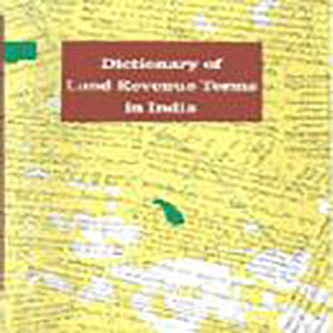 Dictionary of Land Revenue Terms in India by S.K.Singh, 2001, Green Fields Publishers, Dehradun
